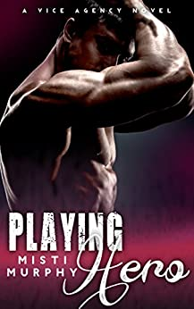 Playing Hero: A Vice Agency Novel (The Vice Agency Book 1) by [Murphy, Misti]