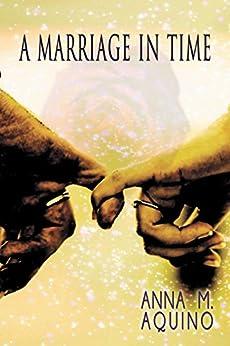 [Aquino, Anna M.]のA Marriage In Time (English Edition)