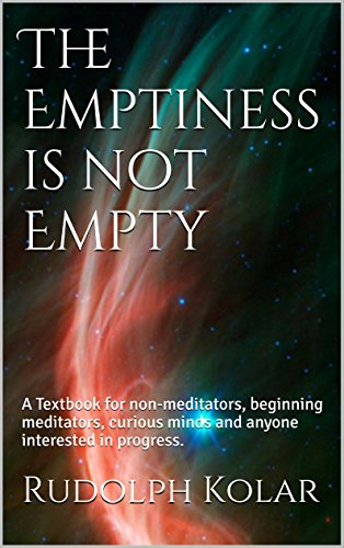 [Kolar, Rudolph]のThe Emptiness is not Empty: A Textbook for non-meditators, beginning meditators, curious minds and anyone interested in progress. (English Edition)