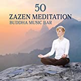 50 Zazen Meditation: Buddha Music Bar, Power of Mind, Osho Oasis, Natural Harmony for Yoga, Reiki, Massage, Calming, Deep Sleep