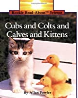 Cubs & Colts & Calves & Kittens (Rookie Read-About Science)