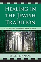 Healing in the Jewish Tradition: Concept And Process In Jewish Science