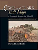 Lewis and Clark Trail Maps: A Cartographic Reconstruction