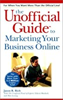 The Unofficial Guide to Marketing Your Business Online (Unofficial Guides)