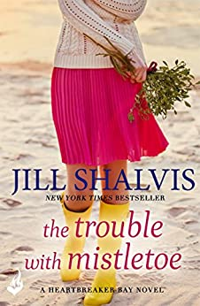 The Trouble With Mistletoe: Heartbreaker Bay Book 2 by [Shalvis, Jill]