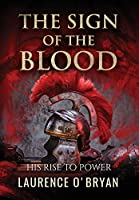 The Sign of The Blood: His Rise To Power (A Life of Constantine)