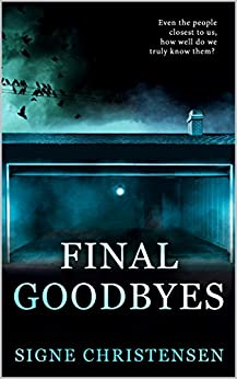 Final Goodbyes: Even the people closest to us, how well do we truly know them? by [Christensen, Signe]