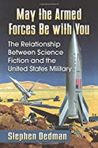 May the Armed Forces Be With You: The Relationship Between Science Fiction and the United States Military
