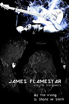 James Flamestar and the Stargazers by [Smith, Shane W., Irving, Tim]
