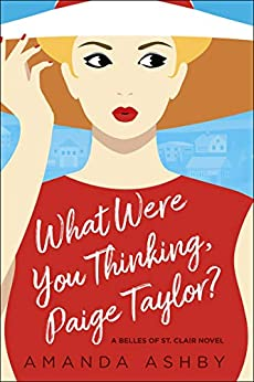 What Were You Thinking, Paige Taylor? (Belles of St. Clair Book 1) by [Ashby, Amanda]