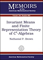 Invariant Means and Finite Representation Theory of C*-algebras (Memoirs of the American Mathematical Society)