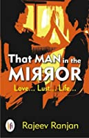 That Man in the Mirror: Love... Lust... Life...