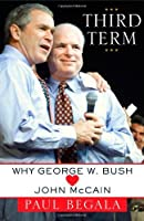 Third Term: Why George W. Bush (Hearts) John McCain [並行輸入品]