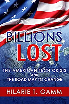 Billions Lost: The American Tech Crisis and The Road Map to Change by [Gamm, Hilarie]