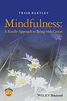 Mindfulness: A Kindly Approach to Being with Cancer by [Bartley, Trish]