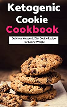 Ketogenic Cookie Cookbook: Delicious Ketogenic Diet Cookie Recipes For Losing Weight (Ketogenic Diet Cookbook Book 1) by [Medows, Lisa]