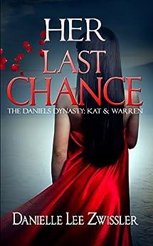 Her Last Chance (Daniels Dynasty: Kat & Warren Book 1) by [Zwissler, Danielle Lee]