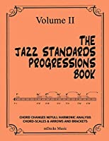 The Jazz Standards Progressions Book Vol. II: Chord Changes with Full Harmonic Analysis, Chord-Scales and Arrows & Bracket Analysis