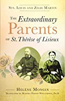 The Extraordinary Parents of St. Therese of Lisieux: Sts. Louis and Zélie Martin