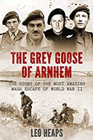 The Grey Goose of Arnhem: The Story of the Most Amazing Mass Escape of World War II (Major Battles of World Wa