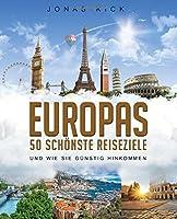 Europas 50 Schoenste Reiseziele Und Wie Sie Guenstig Hinkommen