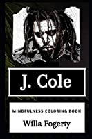 J. Cole Mindfulness Coloring Book (J. Cole Mindfulness Coloring Books)