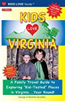 "Kids Love Virginia: A Family Travel Guide to Exploring ""Kid-Tested"" Places in Virginia...Year Round!"