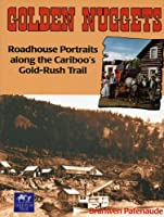 Golden Nuggets: Roadhouse Portraits Along the Cariboo's Gold Rush Trail (Paleo-Quebec; 28)