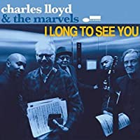 I Long To See You by Charles Lloyd & The Marvels