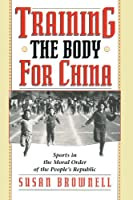 Training the Body for China: Sports in the Moral Order of the People's Republic【洋書】 [並行輸入品]