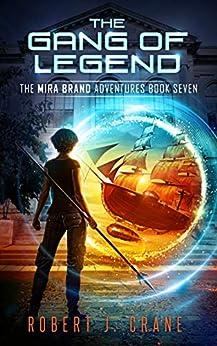 The Gang of Legend (The Mira Brand Adventures Book 7) by [Crane, Robert J.]