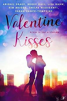 Valentine Kisses: A Kiss to Last a Lifetime by [Drake, Abigail, Hall, Bridie, Hahn, Lisa, Briggs, Kim, Mudiganti, Shilpa, Vance-Tompkins, Sarah]