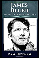 James Blunt Stress Away Coloring Book: An Adult Coloring Book Based on The Life of James Blunt. (James Blunt Stress Away Coloring Books)