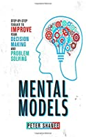 Mental Models: Step-by-Step Toolkit to Improve Your Decision Making and Problem Solving