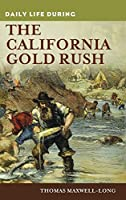 Daily Life During the California Gold Rush (Greenwood Press Daily Life Through History)