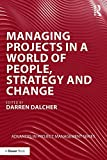 Managing Projects in a World of People, Strategy and Change (Advances in Project Management)