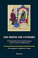 Von Fakten und Fiktionen: Mittelalterliche Geschichtsdarstellungen und ihre kritische Aufarbeitung