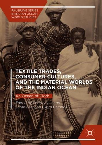 Textile Trades, Consumer Cultures, and the Material Worlds of the Indian Ocean: An Ocean of Cloth (Palgrave Series in Indian Oce