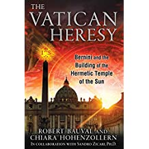The Vatican Heresy: Bernini and the Building of the Hermetic Temple of the Sun