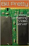 Wireless Streaming Video Server (English Edition)