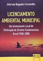Licenciamento Ambiental Municipal. Um Instrumento Local de Efetivação de Direitos Fundamentais. Brasil 1988-2008
