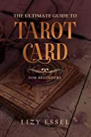 The Ultimate Guide To Tarot Card: The Easiest And Simple Way To Read Cards and Revealing The Mystery of The Future