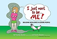 I Just Want To Be... Me!: Building resilience in young people