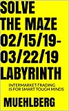 (All-text Study Guide) (Here are 25 days of market action / debt, currencies, commodities, equity indexes) 02/15/19-03/22/19 LABYRINTH (Relational & Time Price-Prediction) (English Edition)