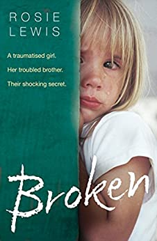 Broken: A traumatised girl. Her troubled brother. Their shocking secret. by [Lewis, Rosie]