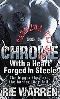 Chrome: With a Heart Forged in Steele  (Carolina Bad Boys Book 4) by [Warren, Rie]