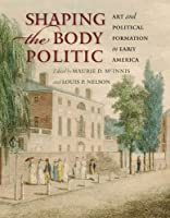 Shaping the Body Politic: Art and Political Formation in Early America (Thomas Jefferson Foundation Distinguished Lecture Series)