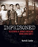 Imprisoned: The Betrayal of Japanese Americans during World War II by Martin W. Sandler(2013-08-27)