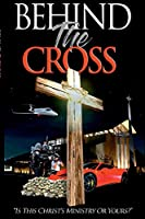 Behind The Cross: Is This Christ's Ministry Or Yours?