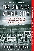 The Girls of Atomic City: The Untold Story of the Women Who Helped Win World War II by Denise Kiernan(2014-03-11)